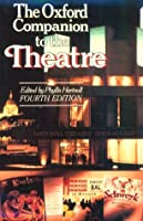 The Oxford Companion to the Theatre (Oxford Reference)
