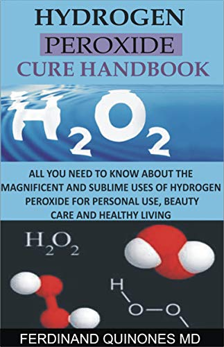 HYDROGEN PEROXIDE CURE HANDBOOK: All you need to know about the magnificent and sublime uses of hydrogen peroxide for personal use, beauty care and healthy living (English Edition)
