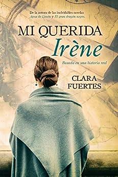 Mi querida Irène: Basada en una historia real de [Clara Fuertes, Alexia Jorques]