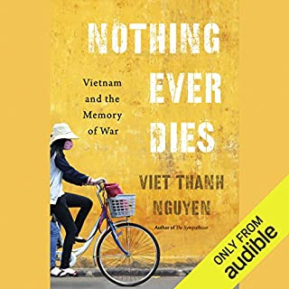 Nothing Ever Dies     Vietnam and the Memory of War              By:                                                                                                                                 Viet Thanh Nguyen                               Narrated by:                                                                                                                                 P. J. Ochlan                      Length: 11 hrs and 57 mins     57 ratings     Overall 4.2