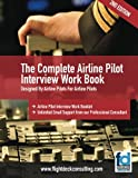 The Complete Airline Pilot Interview Work Book: An essential tool for all Airline Pilots attending an interview