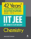 42 Years Chapterwise Topicwise Solved Papers (2020-1979) IIT JEE Main & Advanced Chemistry
