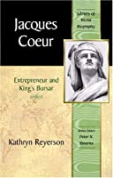 Jacques Coeur: Entrepreneur and King's Bursar (Library of World Biography Series)
