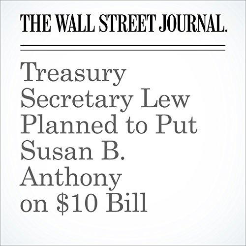 Treasury Secretary Lew Planned to Put Susan B. Anthony on $10 Bill cover art