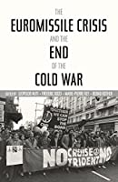 The Euromissile Crisis and the End of the Cold War (Cold War International History Project)