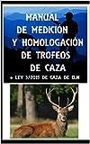 LEY 3/2015 DE CAZA DE CASTILLA LA MANCHA y MANUAL DE MEDICIÓN Y HOMOLOGACIÓN DE TROFEOS DE CAZA: Texto legal actualizado de CLM y manual de trofeos de caza (LA CAZA EN CASTILLA LA MANCHA nº 2)