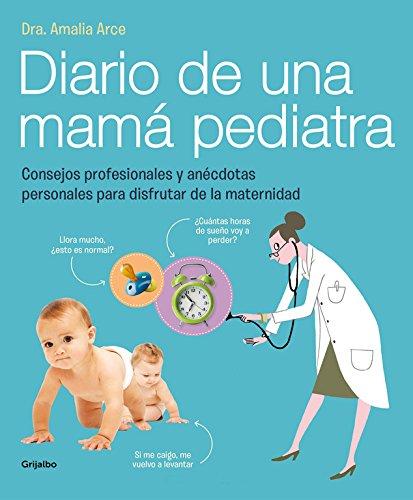 Diario de una mamá pediatra: Consejos profesionales y anécdotas personales para disfrutar de la maternidad (Embarazo, bebé y crianza)