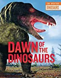 Dawn of the Dinosaurs (In Focus: Dinosaurs)