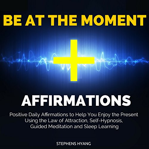Be at the Moment Affirmations audiobook cover art