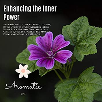 Enhancing The Inner Power (Music For Relaxing Spa, Relaxing, Calmness, Divine Music For Spa, Rejuvenation, Stress Relief, Peace, Harmony, Meditation, Deep Cleansing, Soul Purification, Thai Massage, Indian Massage And Inner Healing)