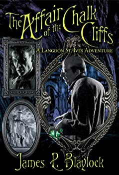 steampunk fantasy book reviews James P. Blaylock The Adventures of Langdon St. Ives, The Affair of the Chalk Cliffs