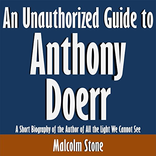 An Unauthorized Guide to Anthony Doerr cover art