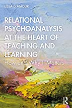 Relational Psychoanalysis at the Heart of Teaching and Learning: How and Why it Matters (English Edition)