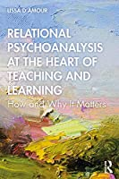 Relational Psychoanalysis at the Heart of Teaching and Learning: How and Why it Matters