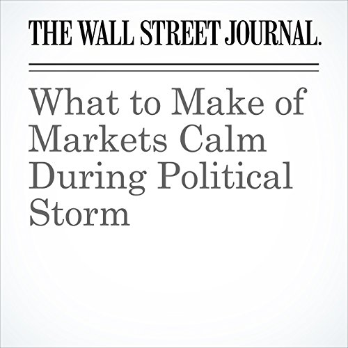 What to Make of Markets Calm During Political Storm  copertina