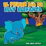 El primer día de Elly Elefanta (Spanish Books for Kids 2-4 nº 1)