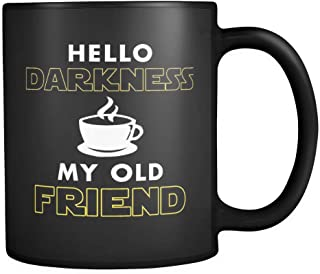 Hello Darkness My Old Friend Coffee Mug 11oz in Black - Funny Gift for Coffee Lovers