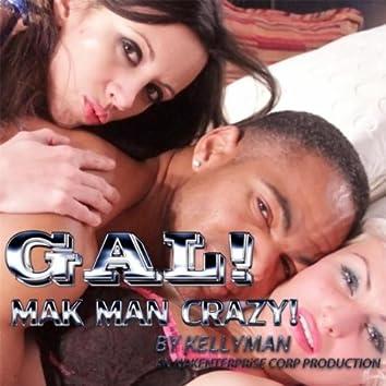 Gal Mak Man Crazy