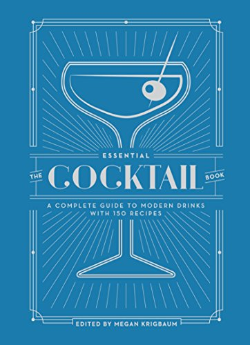The Essential Cocktail Book: A Complete Guide to Modern Drinks with 150 Recipes (TEN SPEED PRESS)