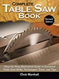 Complete Table Saw Book: Step-by-step Illustrated Guide to Essential Table Saw Skills, Techniques, Tools and Tips