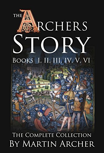 The Archers Story: Action-packed saga set in medieval England and the Holy Land during the wars of the crusaders, Knights Templar, King Richard, and the ... pirates (The Company of Archers Book 1)