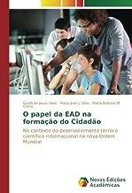 O papel da EAD na formação do Cidadão: No contexto do desenvolvimento técnico científico informacional na nova Ordem Mundial (Portuguese Edition)