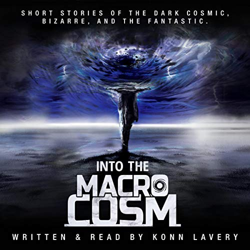 Into the Macrocosm Audiobook By Konn Lavery cover art