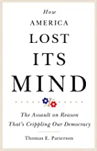 How America Lost Its Mind: The Assault on Reason That's Crippling Our Democracy (The Julian J. Rothbaum Distinguished Lecture Series)