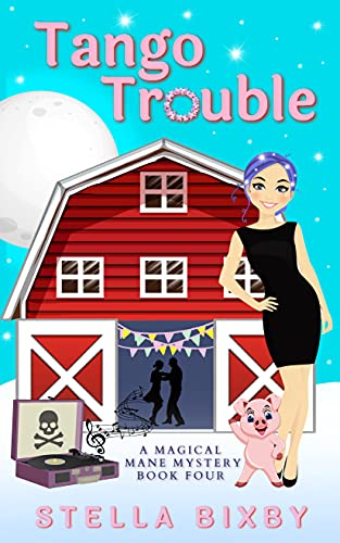 Tango Trouble: A Magical Mane Mystery (Magical Mane Mystery Series Book 4) by [Stella Bixby]