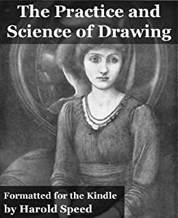 The Practice and Science of Drawing (Fully Illustrated and Formatted for Kindle) by [Harold Speed, Superior Formatting Publishing]