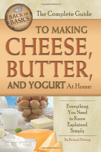 The Complete Guide to Making Cheese, Butter, and Yogurt at Home: Everything You Need to Know Explained Simply (Back to Basics Cooking) by [Rick Helweg]