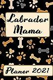 LABRADOR MAMA Planer 2021: Kalender Hunde Terminplaner | Hundemama Terminkalender Wochenplaner, Monatsplaner & Jahresplaner für Hundefrauchen & ... Studium & Beruf | Geschenk für Hundefreund