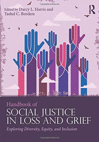 Compare Textbook Prices for Handbook of Social Justice in Loss and Grief: Exploring Diversity, Equity, and Inclusion Series in Death, Dying, and Bereavement 1 Edition ISBN 9781138949935 by Harris, Darcy L.,Bordere, Tashel C.
