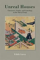 Unreal Houses: Character, Gender, and Genealogy in the Tale of Genji (Harvard East Asian Monographs)