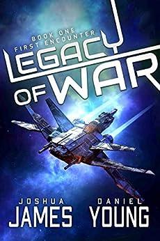 Legacy of War: First Encounter by [Joshua James, Daniel Young]