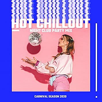 Hot Chillout Night Club Party Mix: Carnival Season 2020