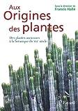 Aux origines des plantes, tome 1 - Des plantes anciennes à la botanique du XXIe siècle