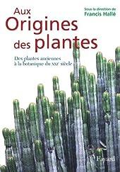 Aux origines des plantes, tome 1 - Des plantes anciennes à la botanique du XXIe siècle de Francis Hallé