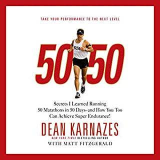 50/50     Secrets I Learned Running 50 Marathons in 50 Days - and How You Too Can Achieve Super Endurance!              By:                                                                                                                                 Dean Karnazes,                                                                                        Matt Fitzgerald                               Narrated by:                                                                                                                                 Dean Karnazes                      Length: 5 hrs and 56 mins     355 ratings     Overall 4.2
