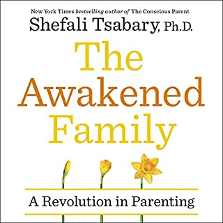 The Awakened Family     How to Raise Empowered, Resilient, and Conscious Children              By:                                                                                                                                 Dr Shefali Tsabary                               Narrated by:                                                                                                                                 Dr Shefali Tsabary                      Length: 14 hrs and 5 mins     18 ratings     Overall 4.8