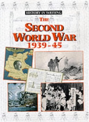 The Second World War, 1939-45 (History in Writing)