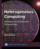 Heterogeneous Computing: Hardware and Software Perspectives (Acm Books)