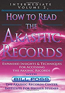 How to Read the Akashic Records Vol 2: Intermediate -  Expanded Insights and Techniques for Accessing the Records