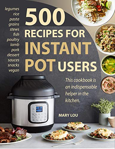 500 recipes for Instant Pot users: This cookbook is an indispensable helper in kitchen (English Edition)