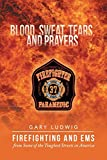 Blood, Sweat, Tears and Prayers: Firefighting and EMS from Some of the Toughest Streets in America