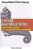L'hydre aux mille têtes - L'histoire cachée de l'Atlantique révolutionnaire