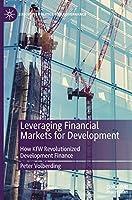 Leveraging Financial Markets for Development: How KfW Revolutionized Development Finance (Executive Politics and Governance)