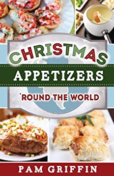 Christmas Appetizers 'Round the World by [Pam Griffin]