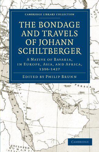 The Bondage and Travels of Johann Schiltberger: A Native of Bavaria, in Europe, Asia, and Africa, 1396-1427 (Cambridge Library Collection - Hakluyt First Series)
