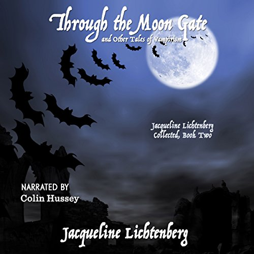 Through the Moon Gate and Other Tales of Vampirism     Jacqueline Lichtenberg Collected, Book Two              By:                                                                                                                                 Jacqueline Lichtenberg                               Narrated by:                                                                                                                                 Colin Hussey                      Length: 5 hrs     Not rated yet     Overall 0.0
